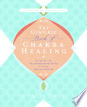 The Complete Book of Chakra Healing: Activate the