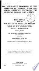 1958 legislative programs of the Veterans of Foreign Wars, Disabled American Veterans, the American Legion, and AMVETS : hearings ... Eighty-fifth Congress, second session on 1958 Legislative program of veterans' organizations. February 4, 5, and 25, 1958