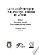 La educación superior en el proceso histórico de México: Panorama general épocas prehispánicas y colonial