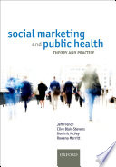 """Social Marketing and Public Health: Theory and Practice"" by Jeff French, Clive Blair-Stevens, Dominic McVey, Rowena Merritt"