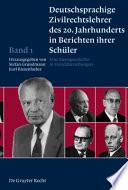 Deutschsprachige Zivilrechtslehrer des 20. Jahrhunderts in Berichten ihrer Schüler Band 1