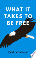 What It Takes To Be Free