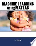 Machine Learning Using Matlab