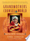 """Grandmothers Counsel the World: Women Elders Offer Their Vision for Our Planet"" by Carol Schaefer"