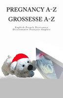 Pregnancy A-Z English-French Dictionary Grossesse A-Z Dictionnaire Francais-Anglais