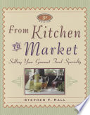 From Kitchen to Market  : Selling Your Gourmet Food Specialty