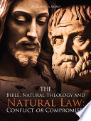 The Bible Natural Theology And Natural Law Conflict Or Compromise