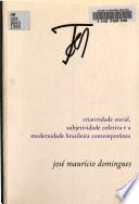 Criatividade Social, Subjetividade Coletiva E a Modernidade Brasileira Contemporânea