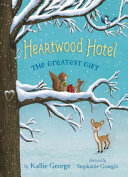 Heartwood Hotel Book 2  The Greatest Gift