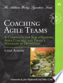 """""""Coaching Agile Teams: A Companion for ScrumMasters, Agile Coaches, and Project Managers in Transition"""" by Lyssa Adkins"""