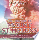 The Eruption of Mount St  Helens   Volcano Book Age 12   Children s Earthquake   Volcano Books