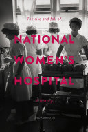 The Rise and Fall of National Women's Hospital: A History