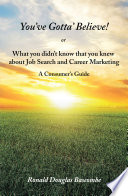 You Ve Gotta Believe Or What You Didn T Know That You Knew About Job Search And Career Marketing