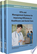 Handbook of Research on ICTs and Management Systems for Improving Efficiency in Healthcare and Social Care