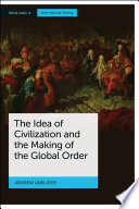 The Idea of Civilization and the Making of the Global Order