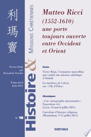 Download Histoire et Missions Chrétiennes N-018. Matteo Ricci (1552-1610). Une porte toujours ouverte entre Occident et Orient Free Books - Dlebooks.net