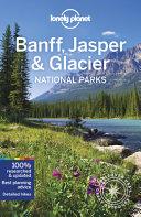 Lonely Planet Banff  Jasper and Glacier National Parks Book