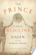 The Prince of Medicine  : Galen in the Roman Empire