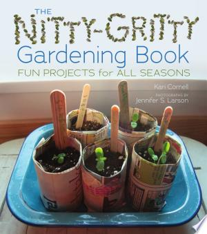 The+Nitty-Gritty+Gardening+BookPresents step-by-step, illustrated instructions for a variety of seasonal gardening projects for children, including how to create a hanging garden, strawberry basket, and compost bin.
