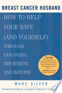 """Breast Cancer Husband: How to Help Your Wife (and Yourself) During Diagnosis, Treatment and Beyond"" by Marc Silver"