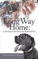 The Long Way Home: a Journey to Recovery and Redemption