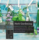 Herb Gardening  How to Prepare the Soil  Choose Your Plants  and Care For  Harvest  and Use Your Herbs