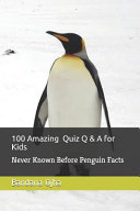 100 Amazing Quiz Q   A for Kids  Never Known Before Penguin Facts