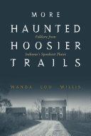 More Haunted Hoosier Trails