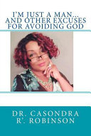 I m Just a Man   and Other Excuses for Avoiding God Book PDF