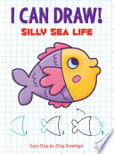 I Can Draw! Silly Sea Life