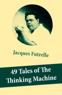 49 Tales of The Thinking Machine (49 detective stories featuring Professor Augustus S. F. X. Van Dusen, also known as