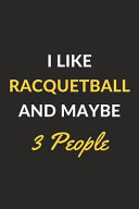 I Like Racquetball and Maybe 3 People