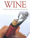 Wine  : A Practical Guide to Enjoying Your Selection