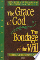 The Grace of God, the Bondage of the Will: Historical and theological perspectives on Calvinism