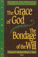The Grace of God  the Bondage of the Will  Historical and theological perspectives on Calvinism