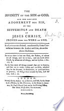 The Divinity of the Son of God  and the Complete Atonement     by the Sufferings and Death of Jesus Christ  Proved from the Word of God  In a Letter  signed  J  Dunkin   Etc