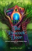 The Peacock Door: Ancient Pathways and Hidden Keys Book One