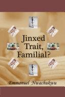 Jinxed Trait, Familial?