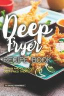 Deep Fryer Recipe Book  30 Fun and Delicious Deep Fried Treats