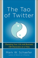 The Tao of Twitter: Changing Your Life and Business 140 Characters at a Time