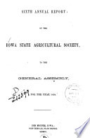 Annual Report of the Iowa State Agricultural Society  to the Governor of the State  for the Year