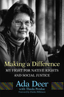 Making a difference : my fight for native rights and social justice, Ada Deer (Author)
