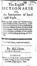 The English Dictionarie: or, an Interpreter of hard English words ... The second edition, revised and enlarged. By H. C. Gent. (H. Cockeram.)