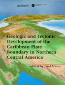 Geologic and Tectonic Development of the Caribbean Plate Boundary in Northern Central America
