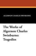The Works of Algernon Charles Swinburne Book