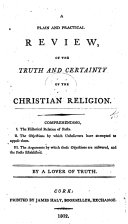 Pdf A Plain and Practical Review, of the Truth and Certainty of the Christian Religion ... By a Lover of Truth