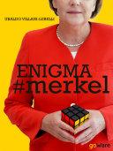 Pdf Enigma # merkel. In Europa il potere è donna: Angela Merkel. Terza edizione