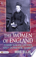 THE WOMEN OF ENGLAND  THEIR SOCIAL DUTIES  AND DOMESTIC HABITS