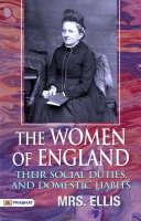 THE WOMEN OF ENGLAND, THEIR SOCIAL DUTIES, AND DOMESTIC HABITS Pdf/ePub eBook