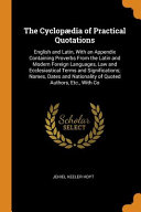 The Cyclopædia of Practical Quotations: English and Latin, With an Appendix Containing Proverbs From the Latin and Modern Foreign Languages, Law and E
